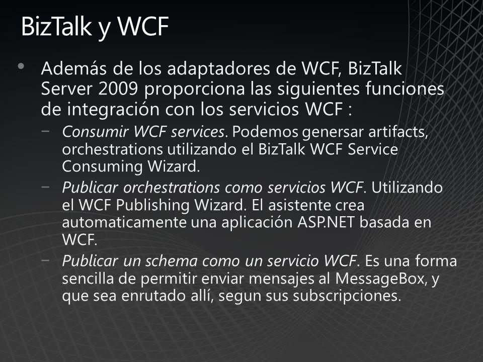 BizTalk y WCF Además de los adaptadores de WCF, BizTalk Server 2009 proporciona las siguientes funciones de integración con los servicios WCF :