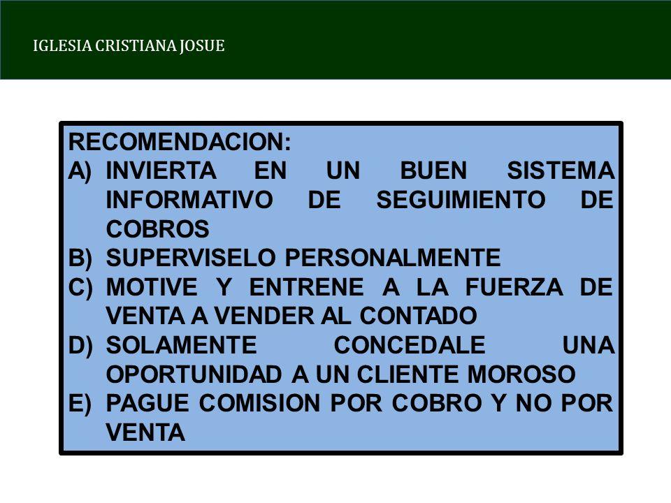 RECOMENDACION: INVIERTA EN UN BUEN SISTEMA INFORMATIVO DE SEGUIMIENTO DE COBROS. SUPERVISELO PERSONALMENTE.