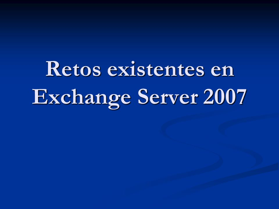 Retos existentes en Exchange Server 2007