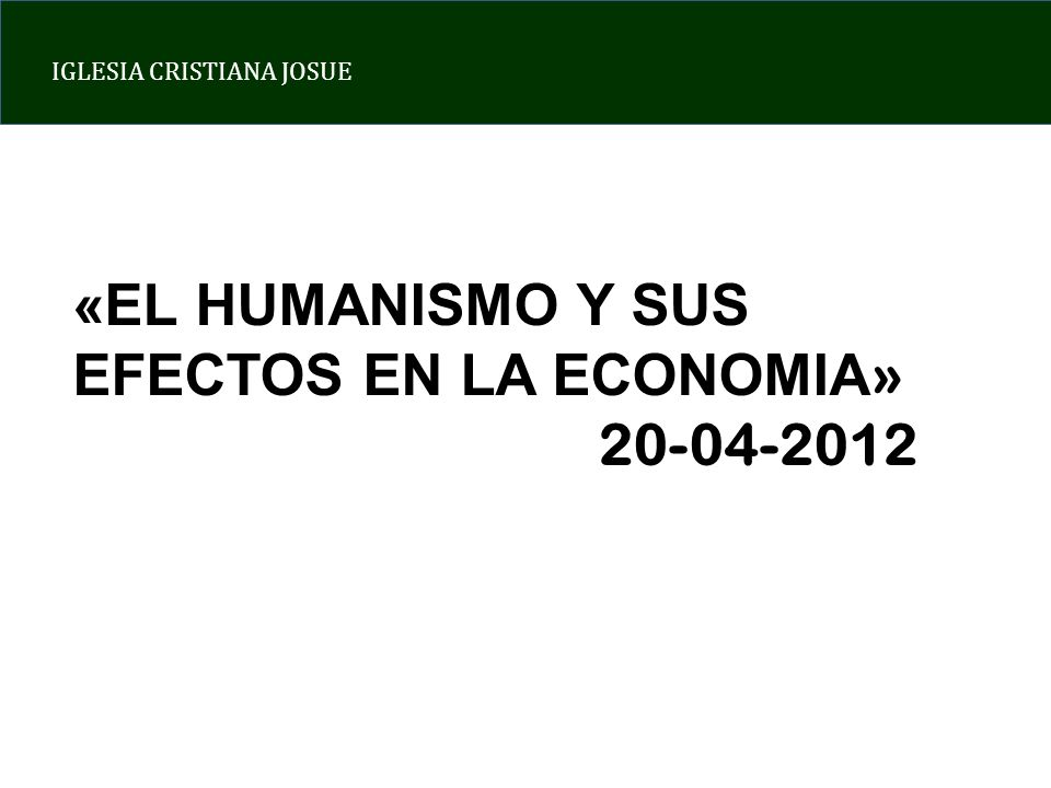 «EL HUMANISMO Y SUS EFECTOS EN LA ECONOMIA»
