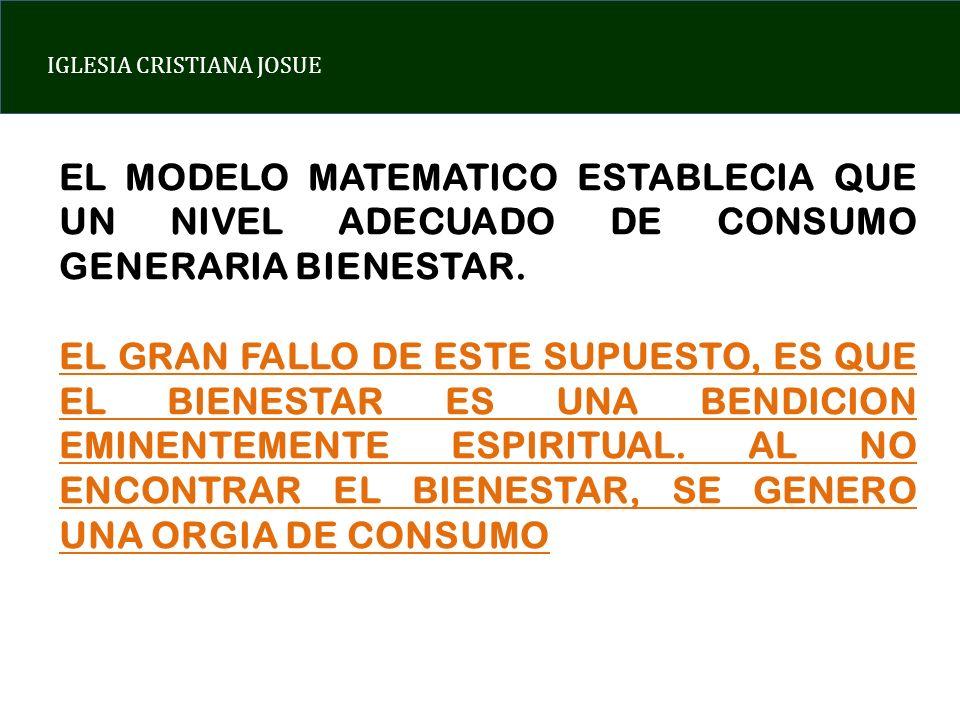 EL MODELO MATEMATICO ESTABLECIA QUE UN NIVEL ADECUADO DE CONSUMO GENERARIA BIENESTAR.