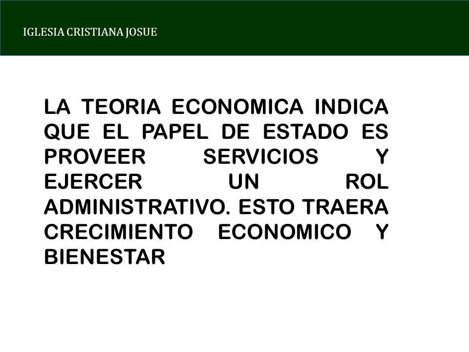 LA TEORIA ECONOMICA INDICA QUE EL PAPEL DE ESTADO ES PROVEER SERVICIOS Y EJERCER UN ROL ADMINISTRATIVO.