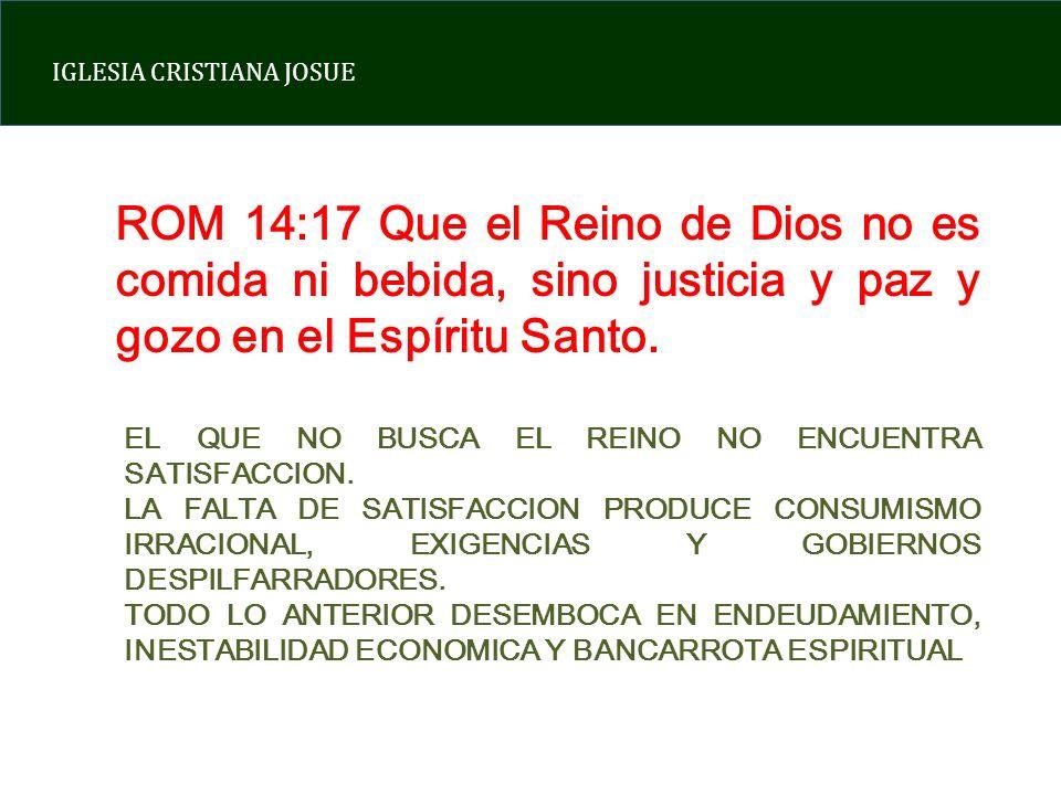 ROM 14:17 Que el Reino de Dios no es comida ni bebida, sino justicia y paz y gozo en el Espíritu Santo.