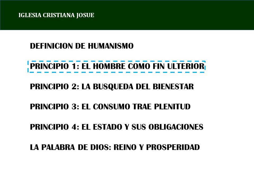 DEFINICION DE HUMANISMO PRINCIPIO 1: EL HOMBRE COMO FIN ULTERIOR
