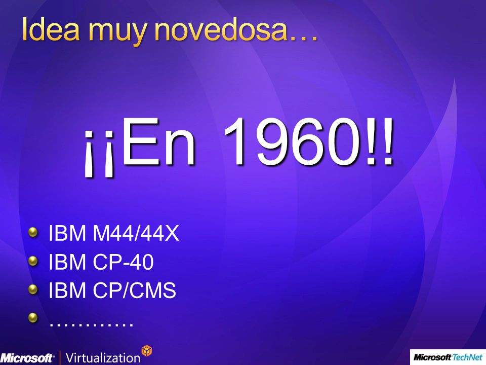 Idea muy novedosa… ¡¡En 1960!! IBM M44/44X IBM CP-40 IBM CP/CMS …………