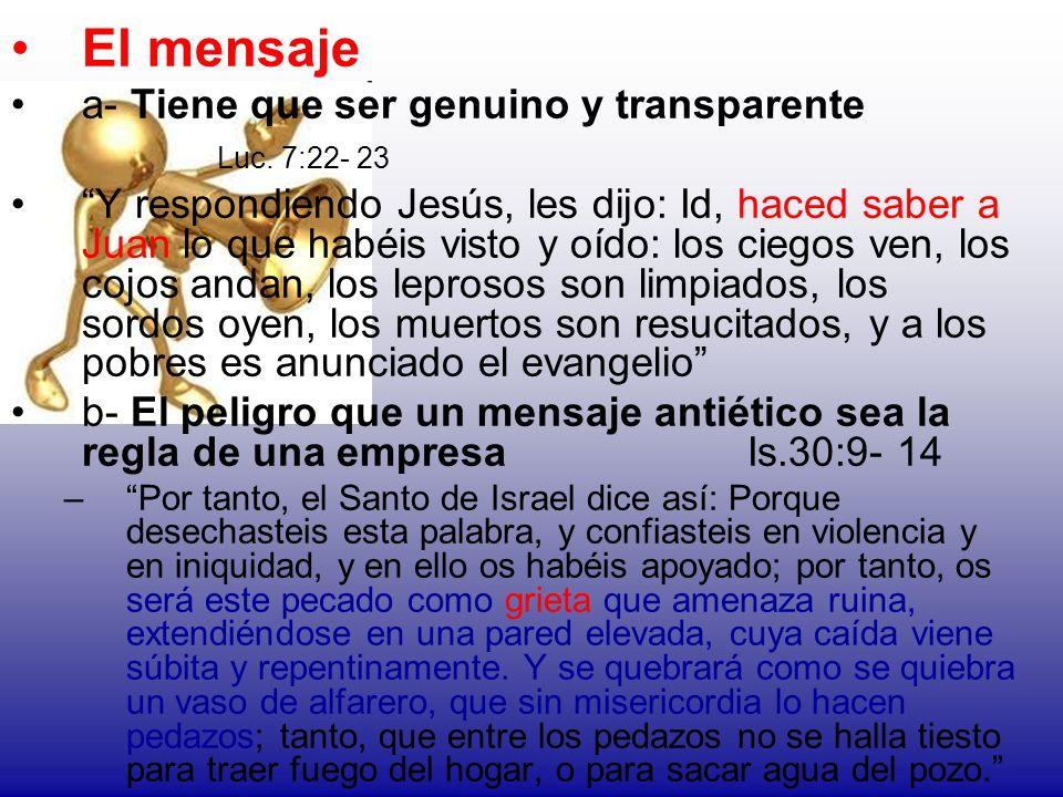 El mensaje a- Tiene que ser genuino y transparente Luc. 7:22- 23