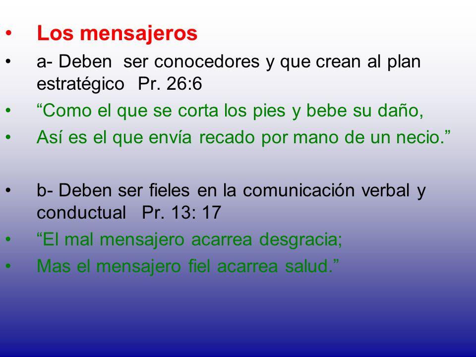 Los mensajeros a- Deben ser conocedores y que crean al plan estratégico Pr. 26:6. Como el que se corta los pies y bebe su daño,