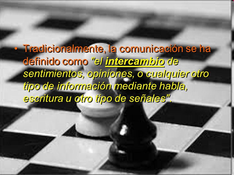 Tradicionalmente, la comunicación se ha definido como el intercambio de sentimientos, opiniones, o cualquier otro tipo de información mediante habla, escritura u otro tipo de señales .