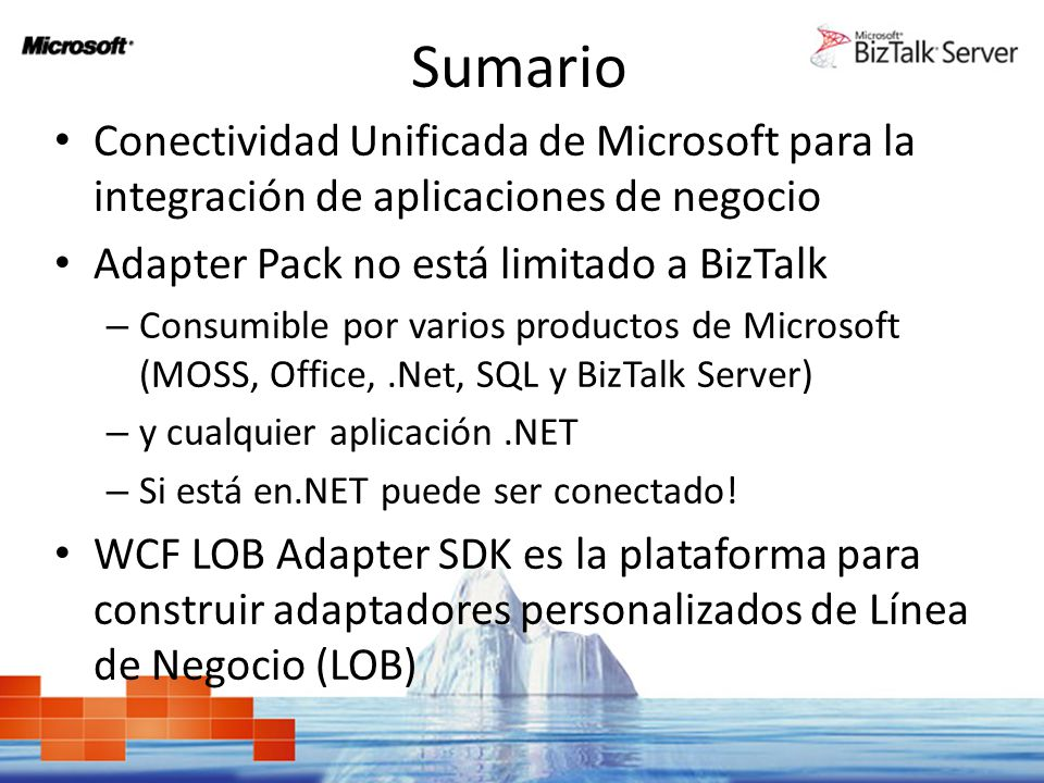 Sumario Conectividad Unificada de Microsoft para la integración de aplicaciones de negocio. Adapter Pack no está limitado a BizTalk.
