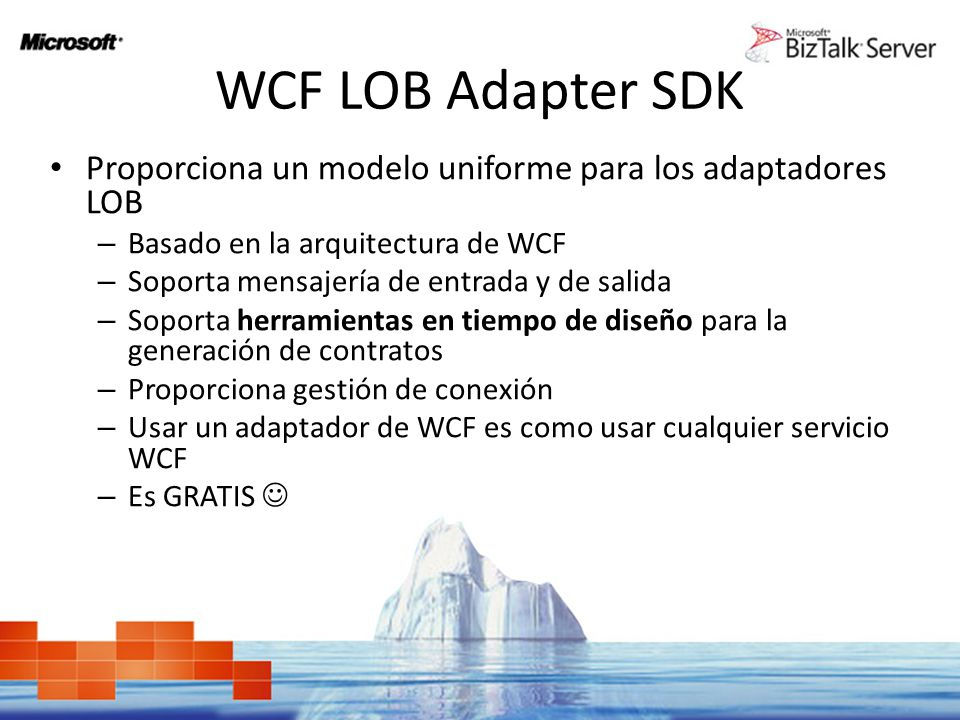 WCF LOB Adapter SDK Proporciona un modelo uniforme para los adaptadores LOB. Basado en la arquitectura de WCF.