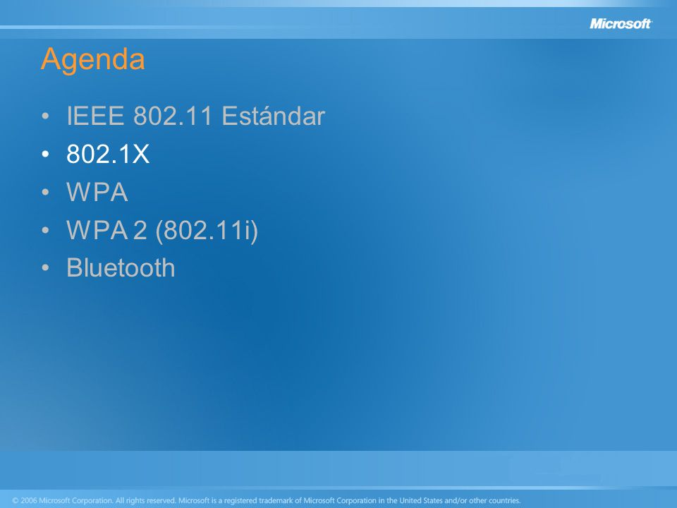 Agenda IEEE 802.11 Estándar 802.1X WPA WPA 2 (802.11i) Bluetooth
