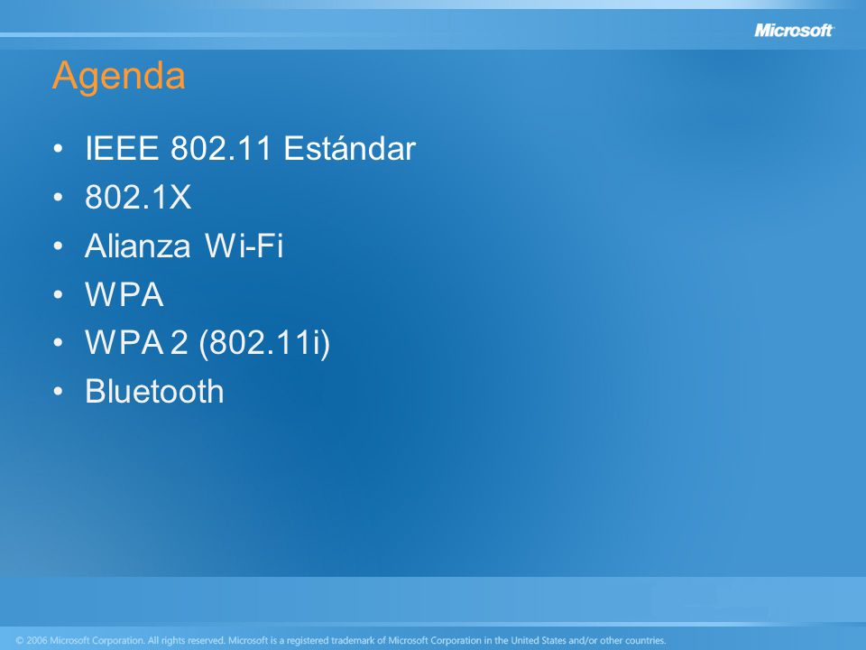 Agenda IEEE 802.11 Estándar 802.1X Alianza Wi-Fi WPA WPA 2 (802.11i)
