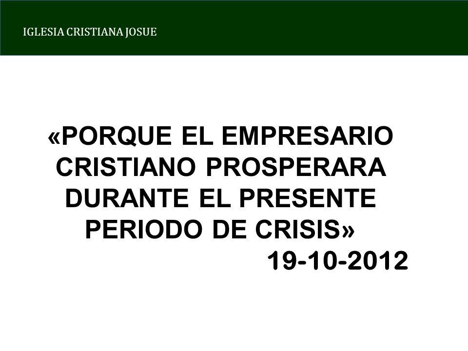 «PORQUE EL EMPRESARIO CRISTIANO PROSPERARA DURANTE EL PRESENTE PERIODO DE CRISIS»