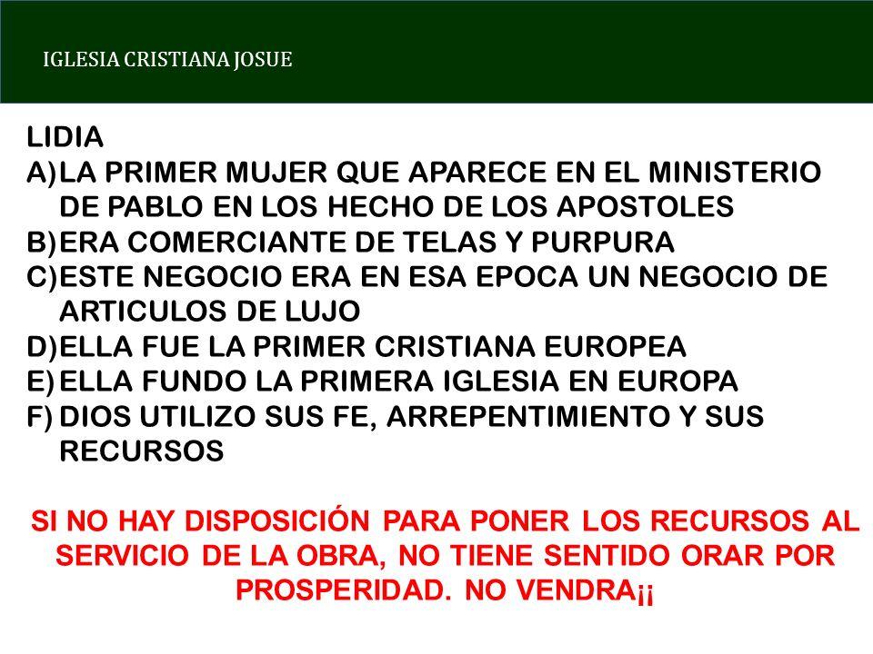 LIDIALA PRIMER MUJER QUE APARECE EN EL MINISTERIO DE PABLO EN LOS HECHO DE LOS APOSTOLES. ERA COMERCIANTE DE TELAS Y PURPURA.