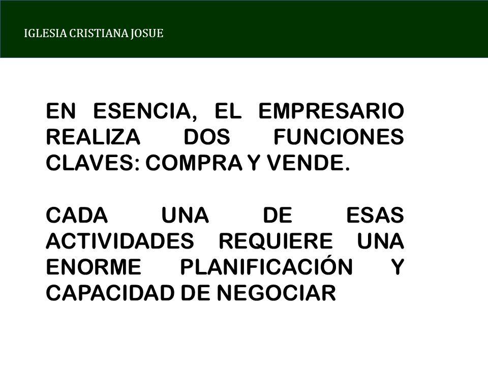 EN ESENCIA, EL EMPRESARIO REALIZA DOS FUNCIONES CLAVES: COMPRA Y VENDE.