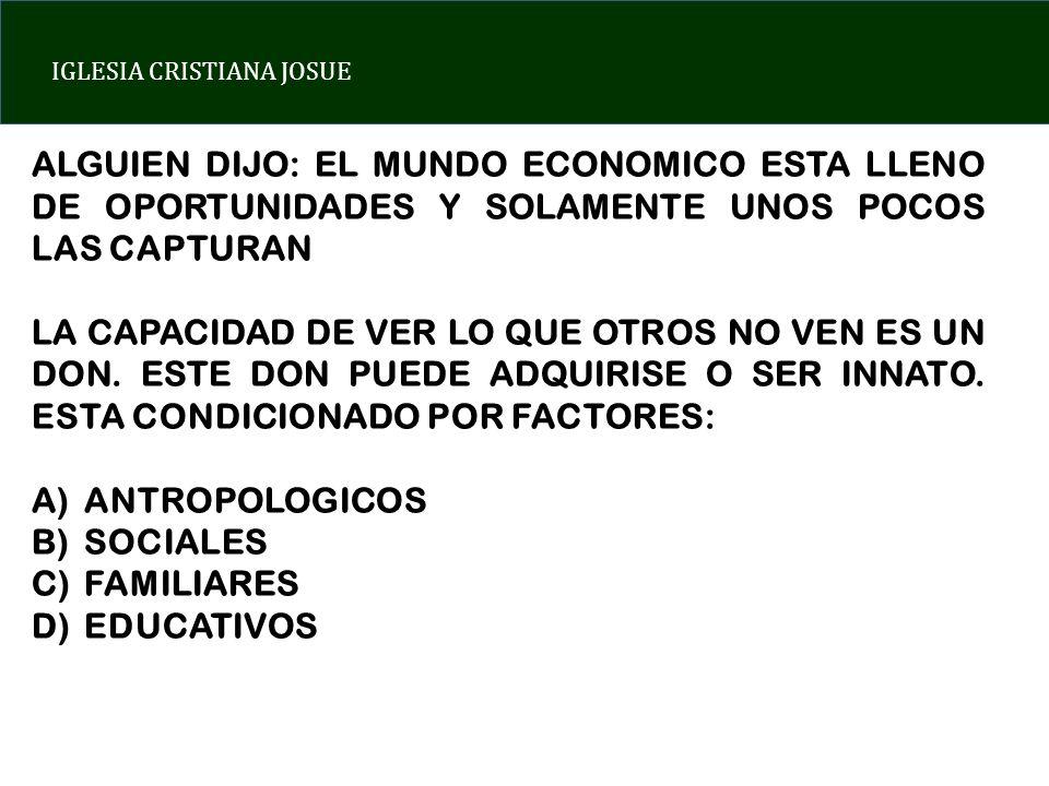 ALGUIEN DIJO: EL MUNDO ECONOMICO ESTA LLENO DE OPORTUNIDADES Y SOLAMENTE UNOS POCOS LAS CAPTURAN