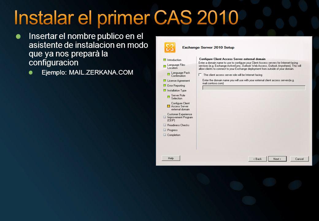 Instalar el primer CAS 2010 Insertar el nombre publico en el asistente de instalacion en modo que ya nos preparà la configuracion.