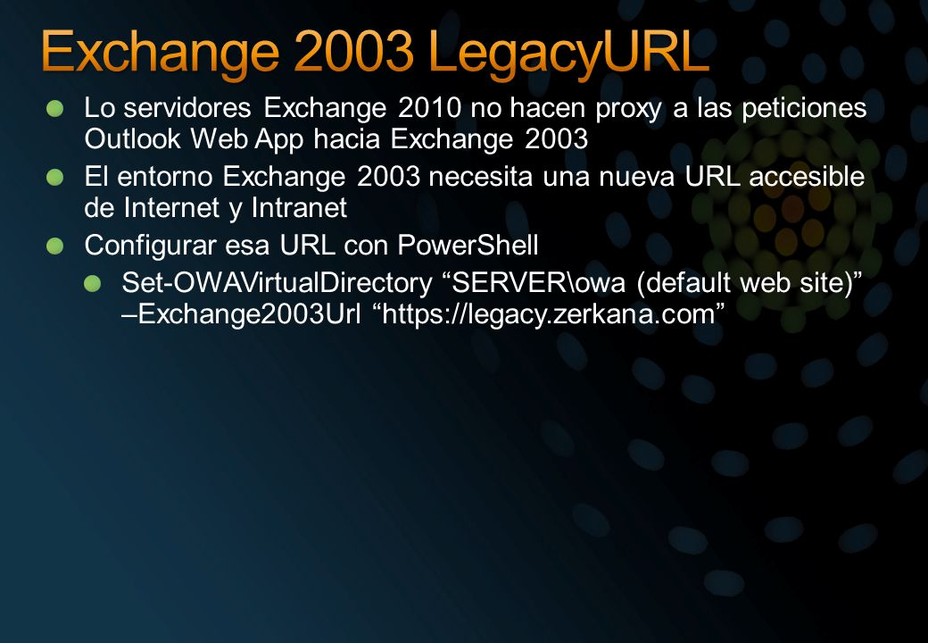 Exchange 2003 LegacyURL Lo servidores Exchange 2010 no hacen proxy a las peticiones Outlook Web App hacia Exchange 2003.