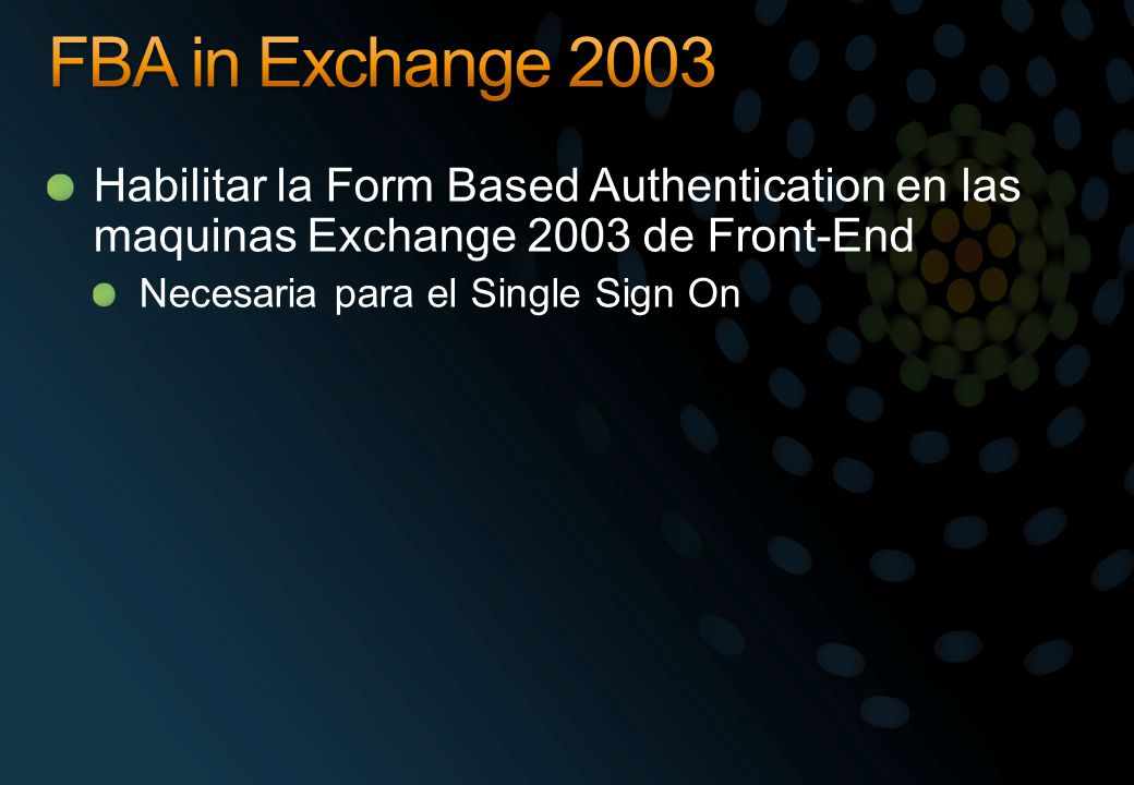 FBA in Exchange 2003 Habilitar la Form Based Authentication en las maquinas Exchange 2003 de Front-End.