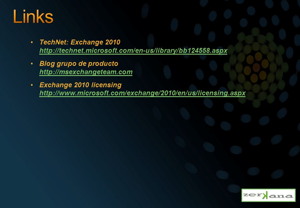 Links TechNet: Exchange 2010 http://technet.microsoft.com/en-us/library/bb124558.aspx. Blog grupo de producto http://msexchangeteam.com.