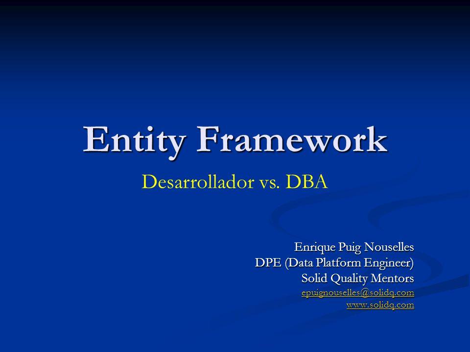 Entity Framework Desarrollador vs. DBA Enrique Puig Nouselles