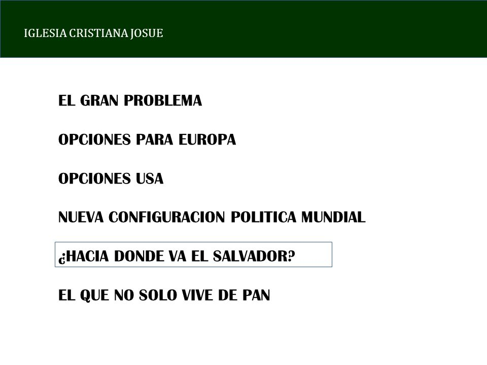 EL GRAN PROBLEMA OPCIONES PARA EUROPA. OPCIONES USA. NUEVA CONFIGURACION POLITICA MUNDIAL. ¿HACIA DONDE VA EL SALVADOR