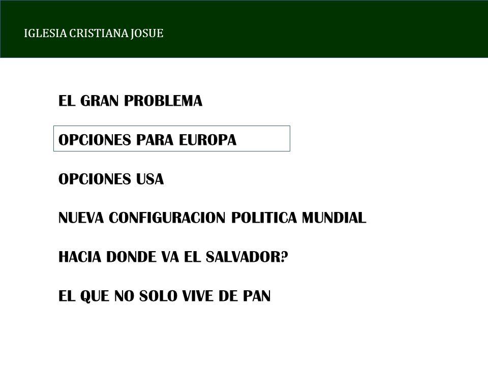 EL GRAN PROBLEMA OPCIONES PARA EUROPA. OPCIONES USA. NUEVA CONFIGURACION POLITICA MUNDIAL. HACIA DONDE VA EL SALVADOR