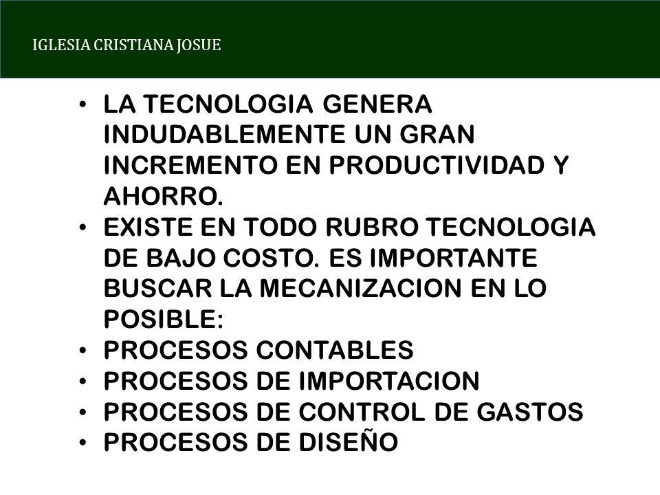 LA TECNOLOGIA GENERA INDUDABLEMENTE UN GRAN INCREMENTO EN PRODUCTIVIDAD Y AHORRO.