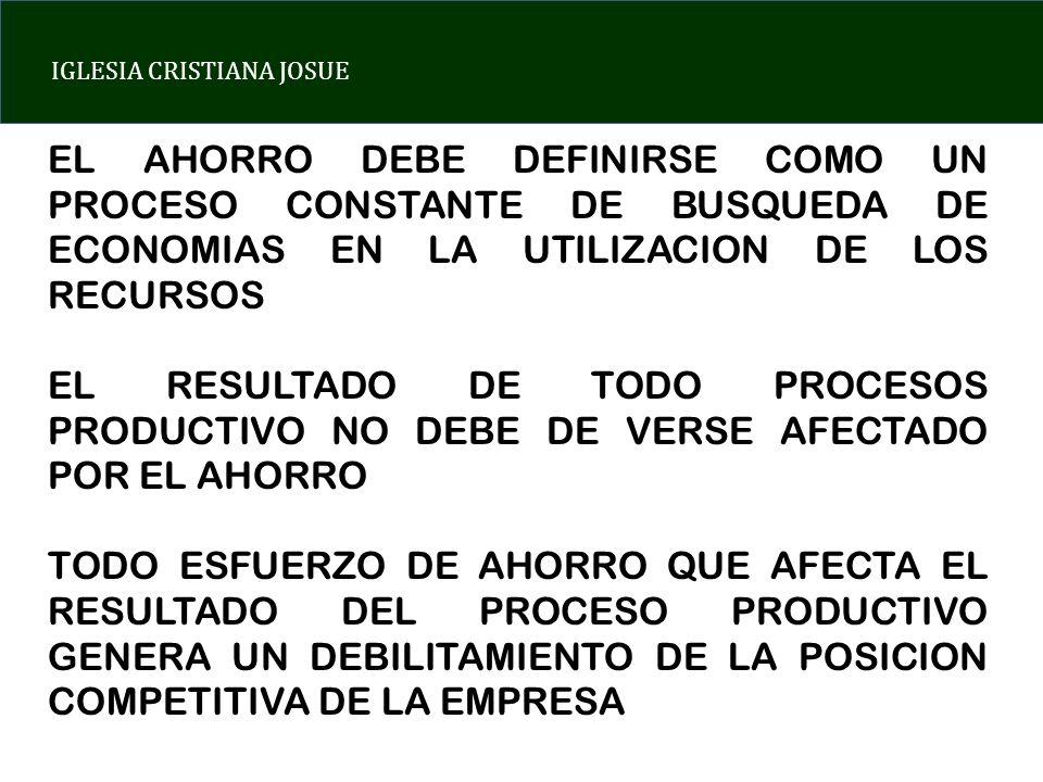 EL AHORRO DEBE DEFINIRSE COMO UN PROCESO CONSTANTE DE BUSQUEDA DE ECONOMIAS EN LA UTILIZACION DE LOS RECURSOS