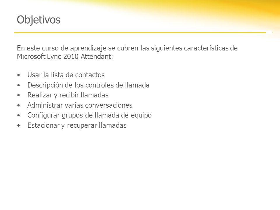 Objetivos En este curso de aprendizaje se cubren las siguientes características de Microsoft Lync 2010 Attendant:
