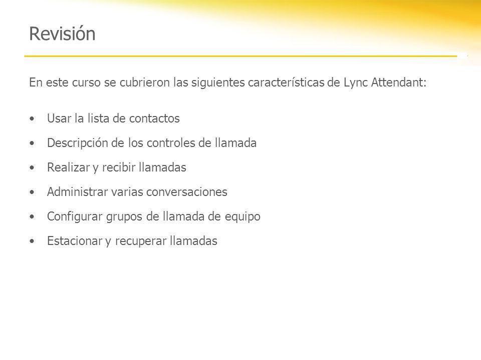 Revisión En este curso se cubrieron las siguientes características de Lync Attendant: Usar la lista de contactos.