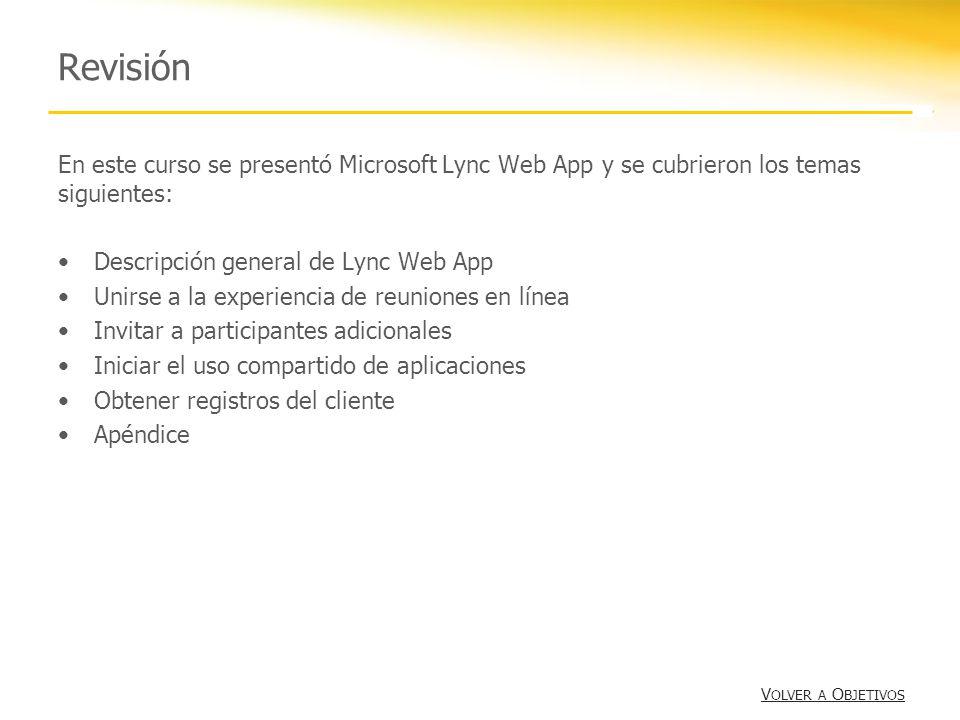 Revisión En este curso se presentó Microsoft Lync Web App y se cubrieron los temas siguientes: Descripción general de Lync Web App.