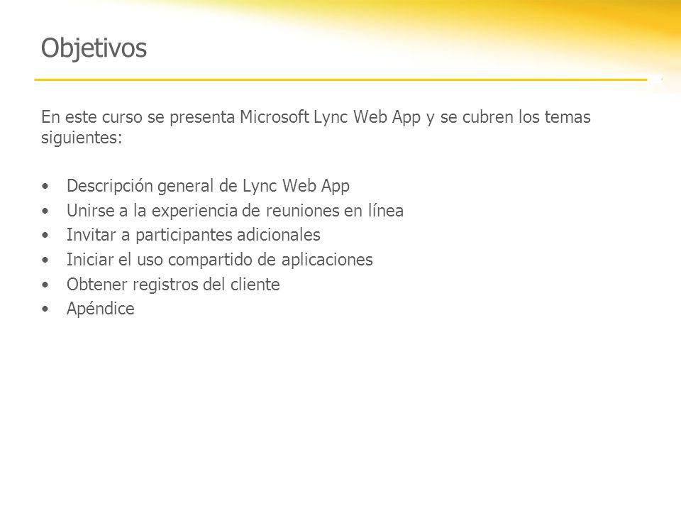 Objetivos En este curso se presenta Microsoft Lync Web App y se cubren los temas siguientes: Descripción general de Lync Web App.