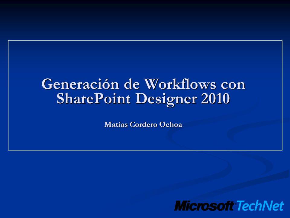 Generación de Workflows con SharePoint Designer 2010 Matías Cordero Ochoa