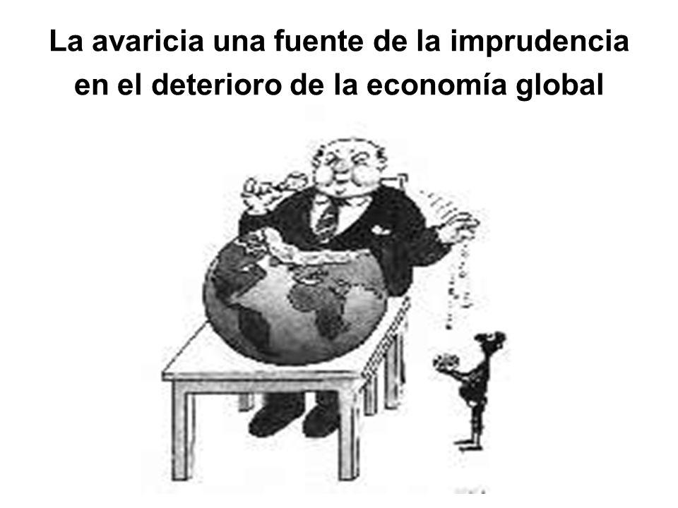 La avaricia una fuente de la imprudencia en el deterioro de la economía global