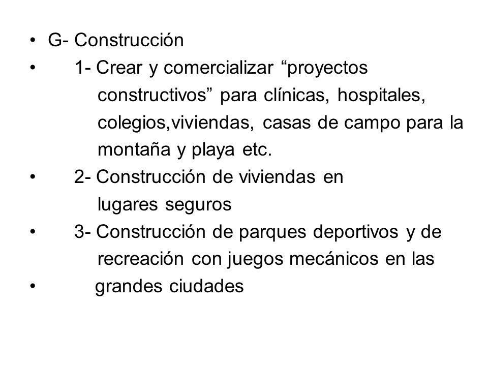 G- Construcción 1- Crear y comercializar proyectos. constructivos para clínicas, hospitales, colegios,viviendas, casas de campo para la.
