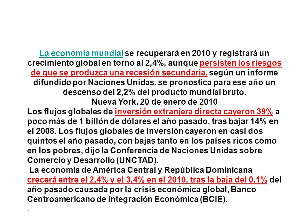 La economía mundial se recuperará en 2010 y registrará un crecimiento global en torno al 2,4%, aunque persisten los riesgos de que se produzca una recesión secundaria, según un informe difundido por Naciones Unidas. se pronostica para ese año un descenso del 2,2% del producto mundial bruto.