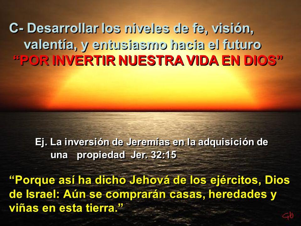 C- Desarrollar los niveles de fe, visión,