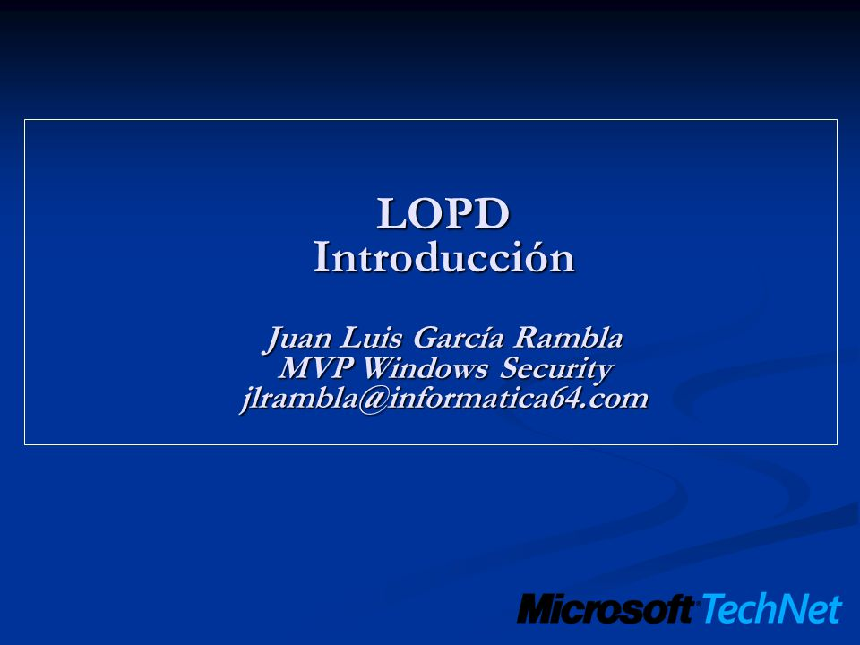 LOPD Introducción Juan Luis García Rambla MVP Windows Security jlrambla@informatica64.com