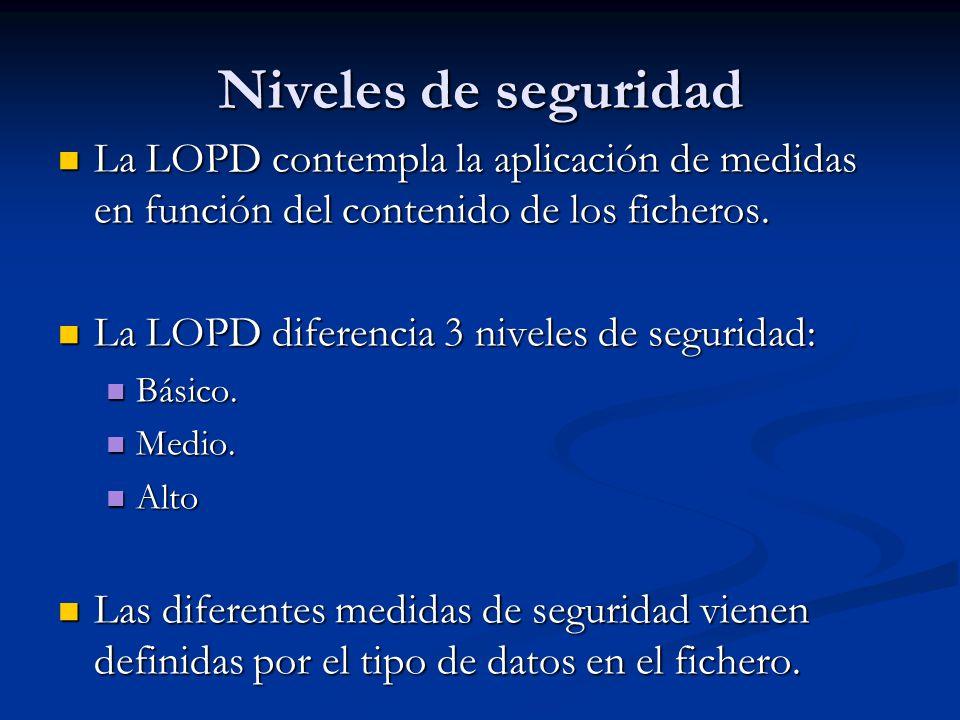 Niveles de seguridad La LOPD contempla la aplicación de medidas en función del contenido de los ficheros.