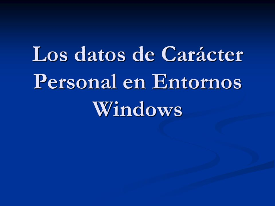 Los datos de Carácter Personal en Entornos Windows