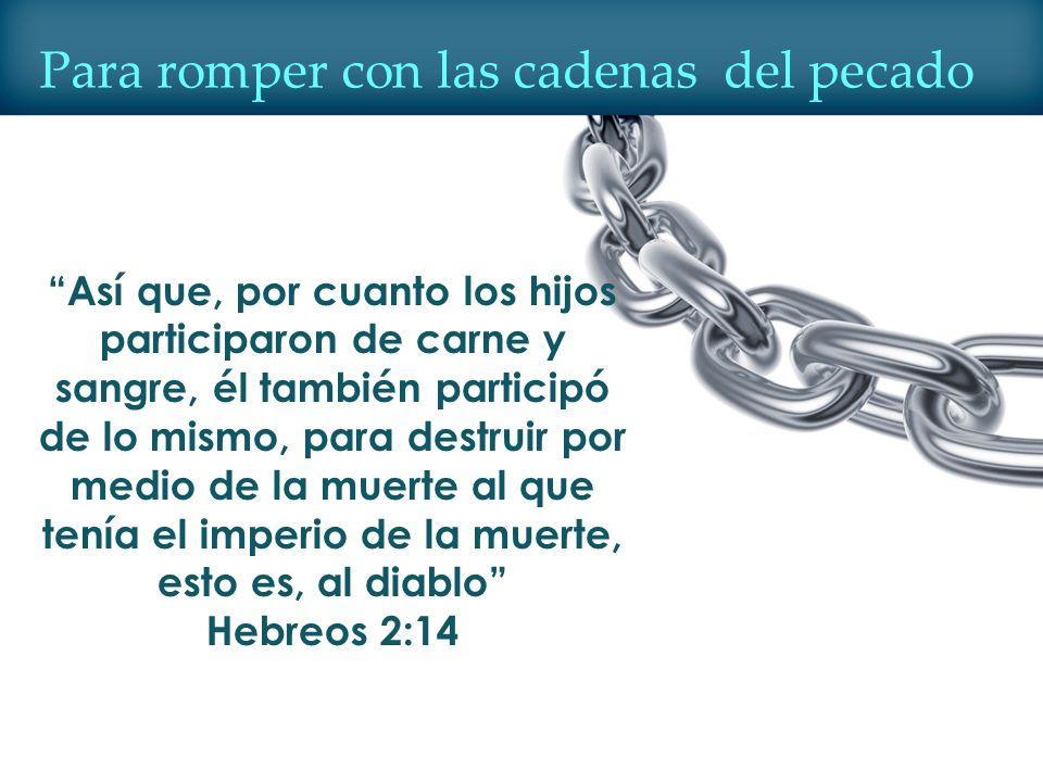 Para romper con las cadenas del pecado