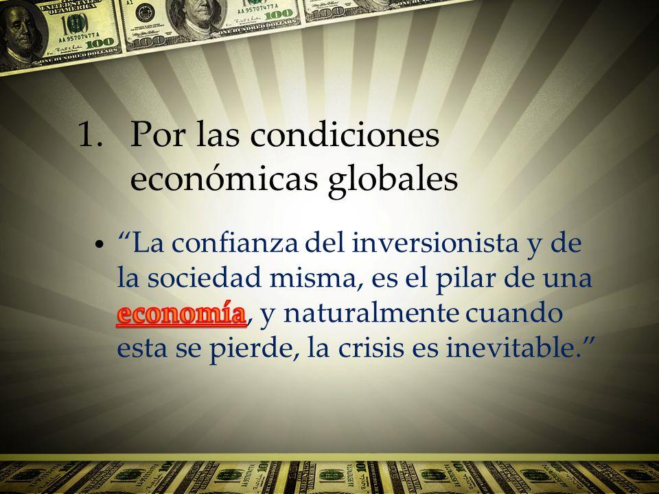 Por las condiciones económicas globales