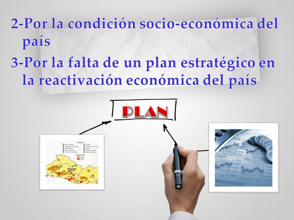 2-Por la condición socio-económica del país 3-Por la falta de un plan estratégico en la reactivación económica del país