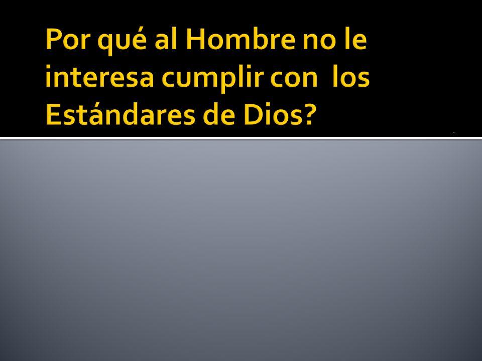 Por qué al Hombre no le interesa cumplir con los Estándares de Dios