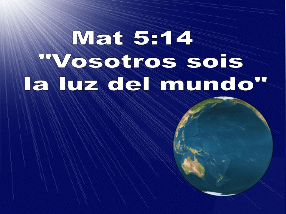 Mat 5:14 Vosotros sois la luz del mundo