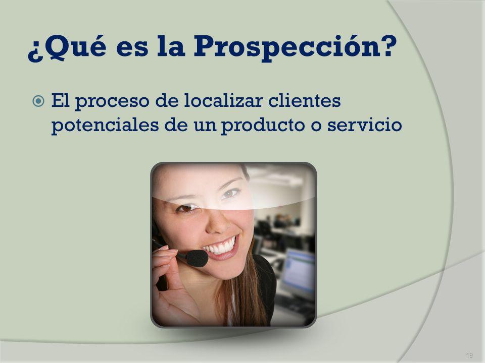 ¿Qué es la Prospección El proceso de localizar clientes potenciales de un producto o servicio