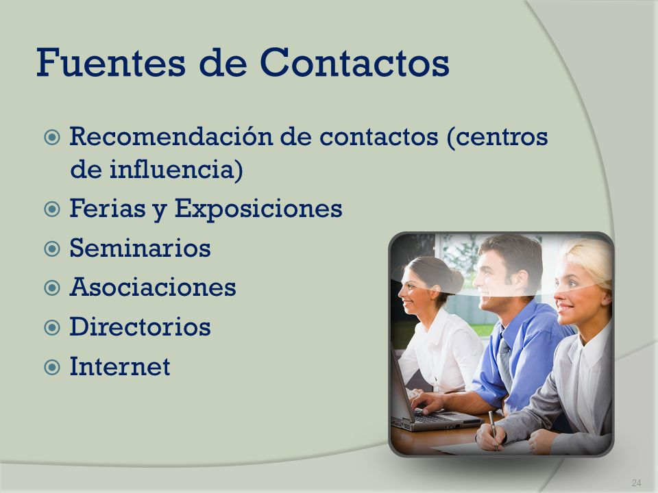 Fuentes de ContactosRecomendación de contactos (centros de influencia) Ferias y Exposiciones. Seminarios.