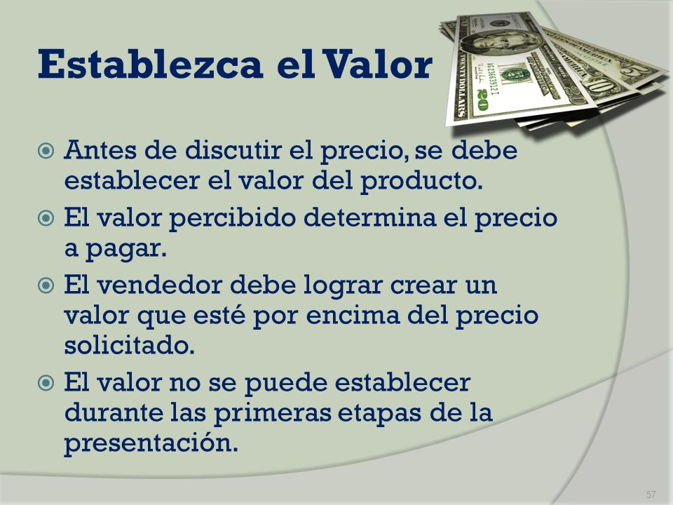 Establezca el ValorAntes de discutir el precio, se debe establecer el valor del producto. El valor percibido determina el precio a pagar.
