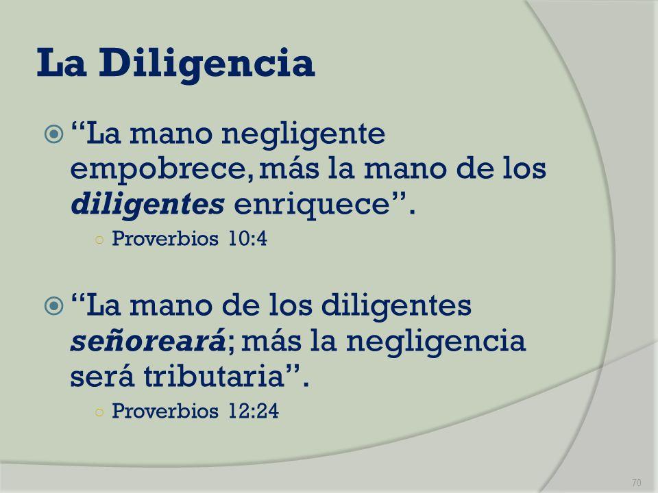 La Diligencia La mano negligente empobrece, más la mano de los diligentes enriquece . Proverbios 10:4.